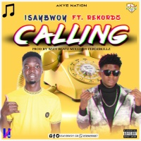 IsayBwoy - Calling ft Rekordz [Prod by Wizy Beatz]