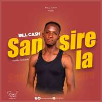 Bill Cash - Sansire La [Prod by Ferdi Skillz]