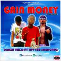 Darzu Vik.D - Gain Money ft Rekordz X Sky Tee [Prod By Ferdi Skillz]