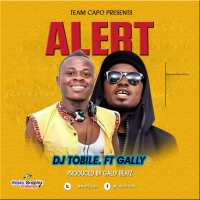 Dj Tobile - Alert ft Gally [Prod by Gally] | OneMuzikGh