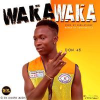 Don 45 - Waka Waka (Prod by VanilaTunez) | OneMuzikGh